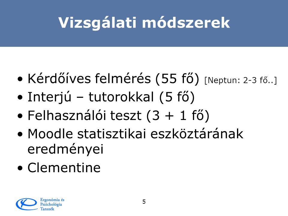 Vizsgálati módszerek Kérdőíves felmérés (55 fő) [Neptun: 2-3 fő..]